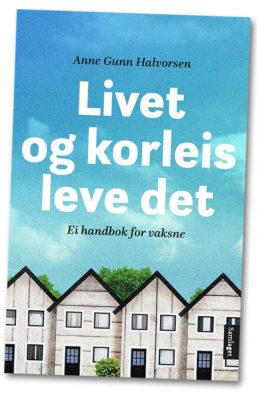 Anne Gunn Halvorsen: Livet og korleis leve det/Life and how to Live it